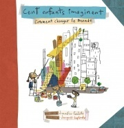 Cent enfants imaginent comment changer le monde (Jennifer Couëlle)