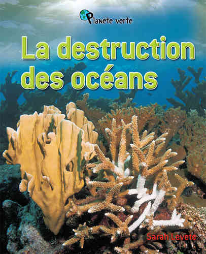 Destruction des océans (Sarah Levete)