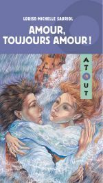 Amour, toujours amour! (Louise-Michelle Sauriol)